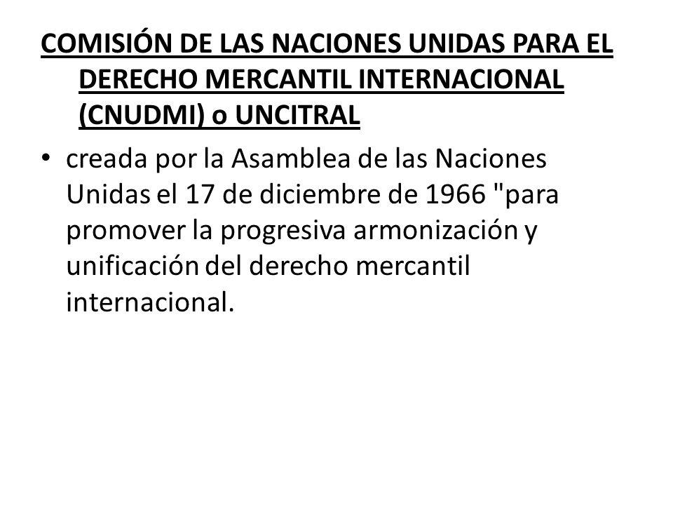 COMISIÓN DE LAS NACIONES UNIDAS PARA EL DERECHO MERCANTIL INTERNACIONAL (CNUDMI) o UNCITRAL