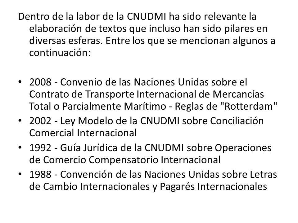Dentro de la labor de la CNUDMI ha sido relevante la elaboración de textos que incluso han sido pilares en diversas esferas. Entre los que se mencionan algunos a continuación: