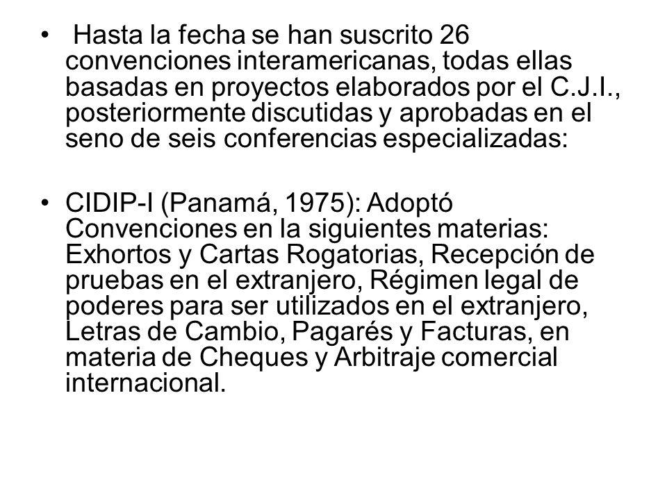 Hasta la fecha se han suscrito 26 convenciones interamericanas, todas ellas basadas en proyectos elaborados por el C.J.I., posteriormente discutidas y aprobadas en el seno de seis conferencias especializadas: