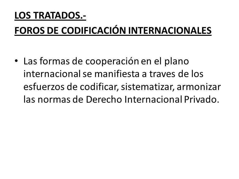 LOS TRATADOS.- FOROS DE CODIFICACIÓN INTERNACIONALES.