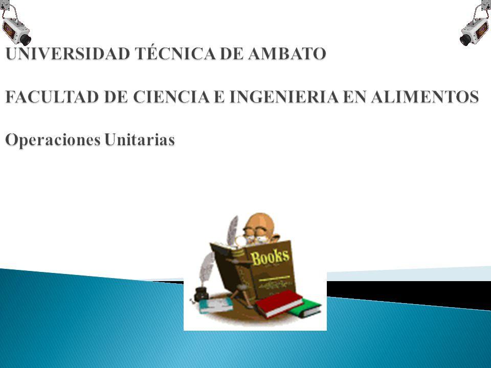 UNIVERSIDAD TÉCNICA DE AMBATO FACULTAD DE CIENCIA E INGENIERIA EN ALIMENTOS Operaciones Unitarias