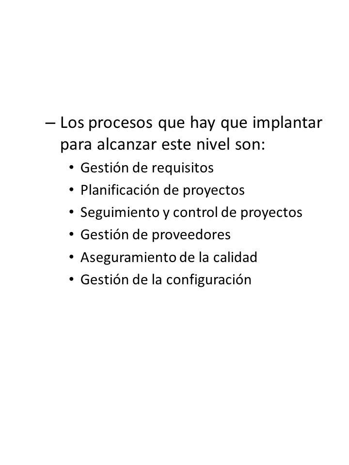 Los procesos que hay que implantar para alcanzar este nivel son: