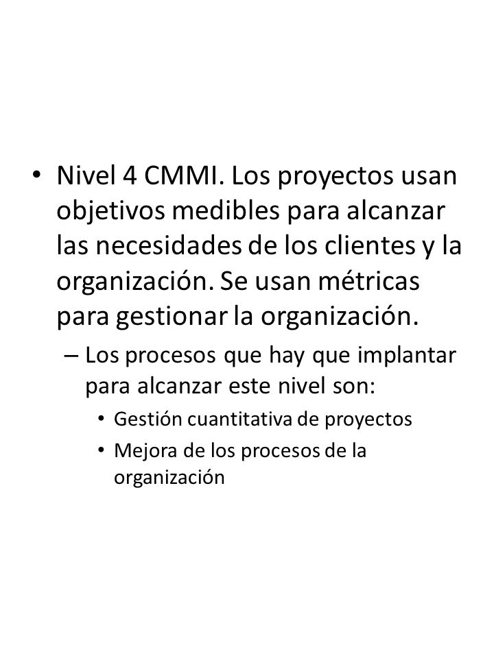 Nivel 4 CMMI. Los proyectos usan objetivos medibles para alcanzar las necesidades de los clientes y la organización. Se usan métricas para gestionar la organización.