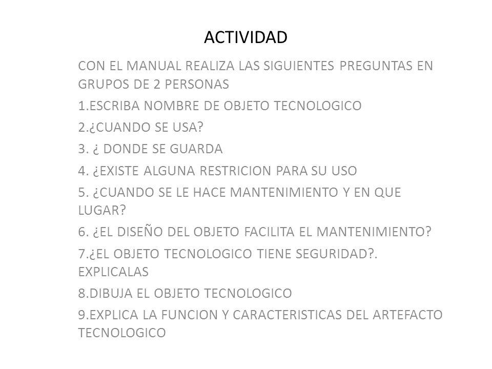 ACTIVIDAD CON EL MANUAL REALIZA LAS SIGUIENTES PREGUNTAS EN GRUPOS DE 2 PERSONAS. 1.ESCRIBA NOMBRE DE OBJETO TECNOLOGICO.