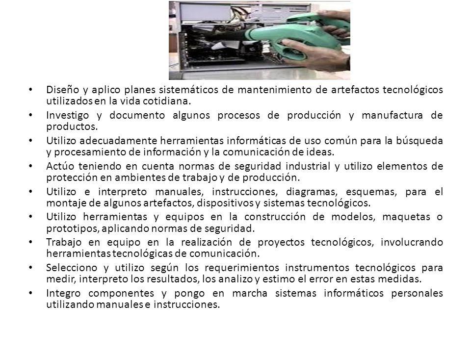 Diseño y aplico planes sistemáticos de mantenimiento de artefactos tecnológicos utilizados en la vida cotidiana.