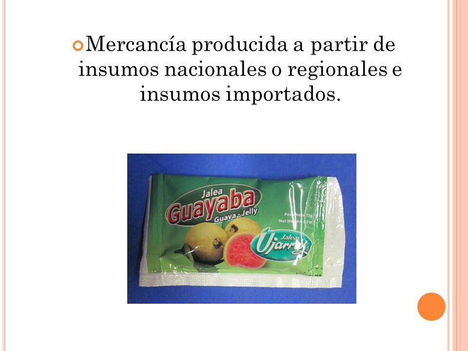 Mercancía producida a partir de insumos nacionales o regionales e insumos importados.
