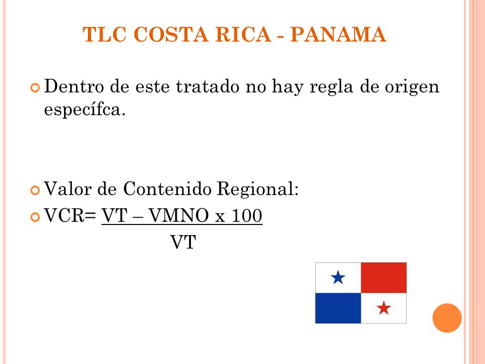 TLC COSTA RICA - PANAMA Dentro de este tratado no hay regla de origen específca. Valor de Contenido Regional: