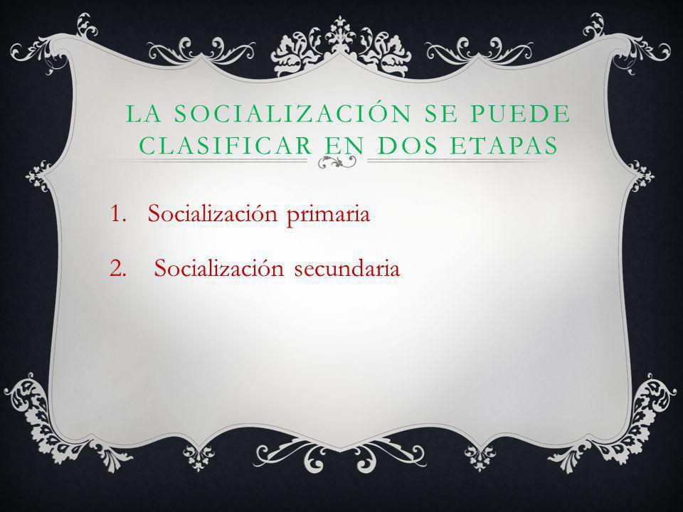 La socialización se puede clasificar en dos etapas