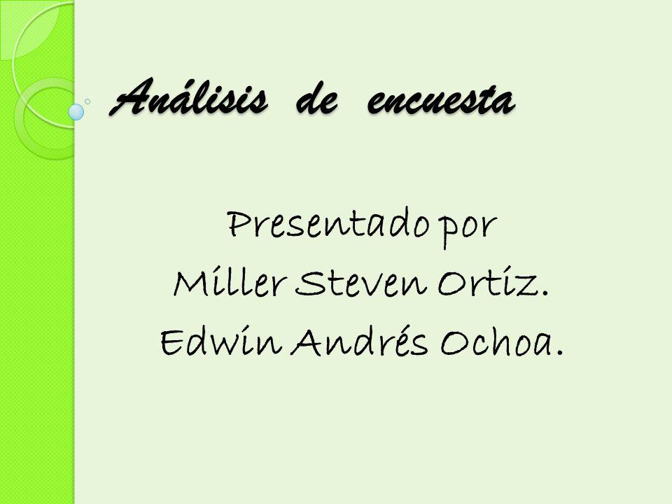 Presentado por Miller Steven Ortiz. Edwin Andrés Ochoa.