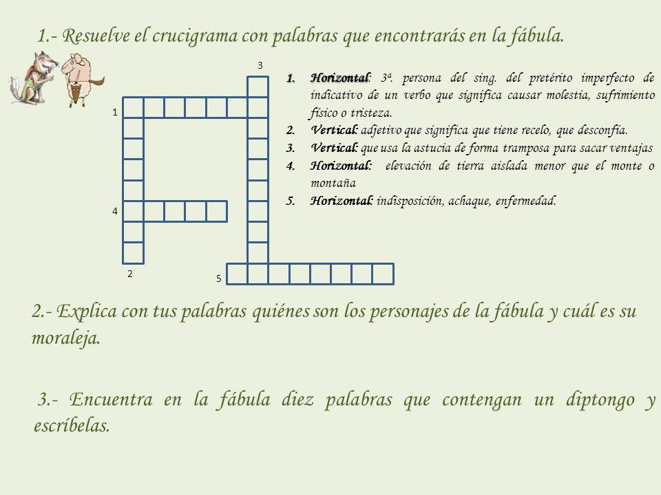1.- Resuelve el crucigrama con palabras que encontrarás en la fábula.