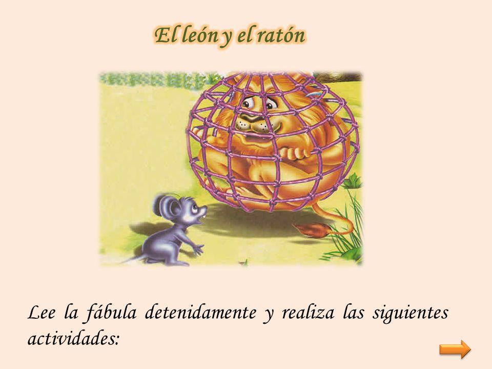 El león y el ratón Lee la fábula detenidamente y realiza las siguientes actividades: