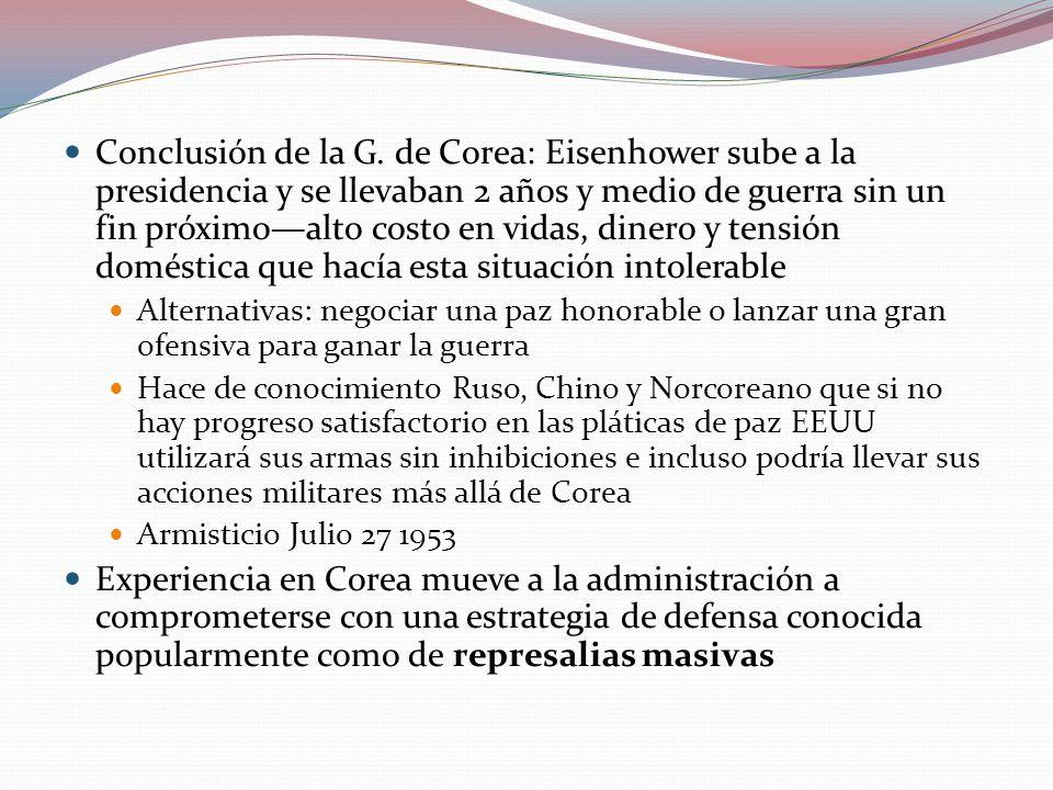 Conclusión de la G. de Corea: Eisenhower sube a la presidencia y se llevaban 2 años y medio de guerra sin un fin próximo—alto costo en vidas, dinero y tensión doméstica que hacía esta situación intolerable