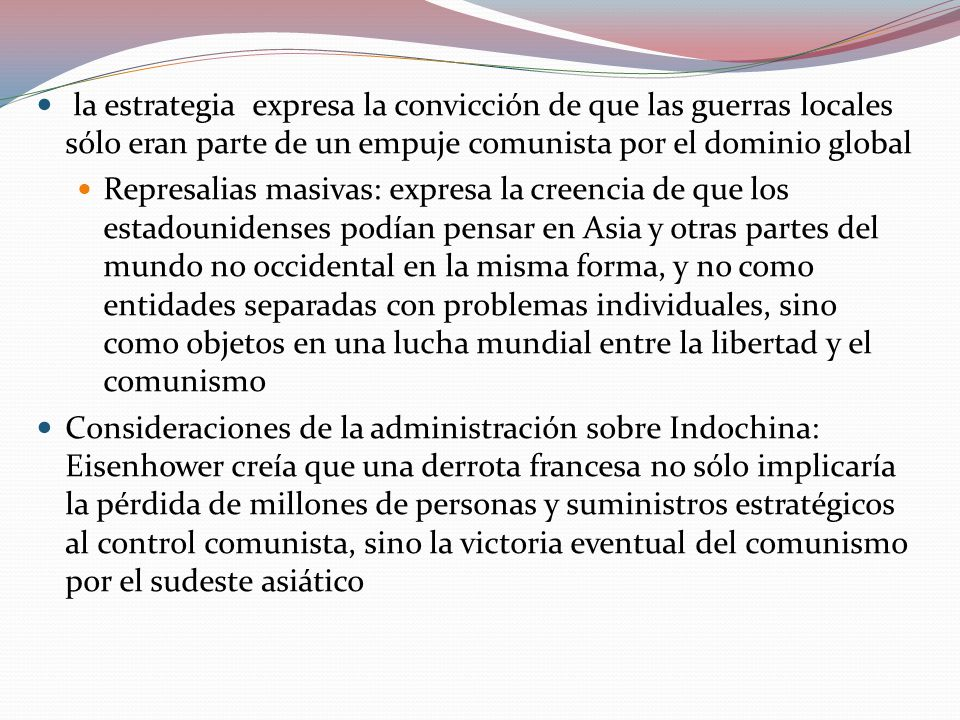 la estrategia expresa la convicción de que las guerras locales sólo eran parte de un empuje comunista por el dominio global