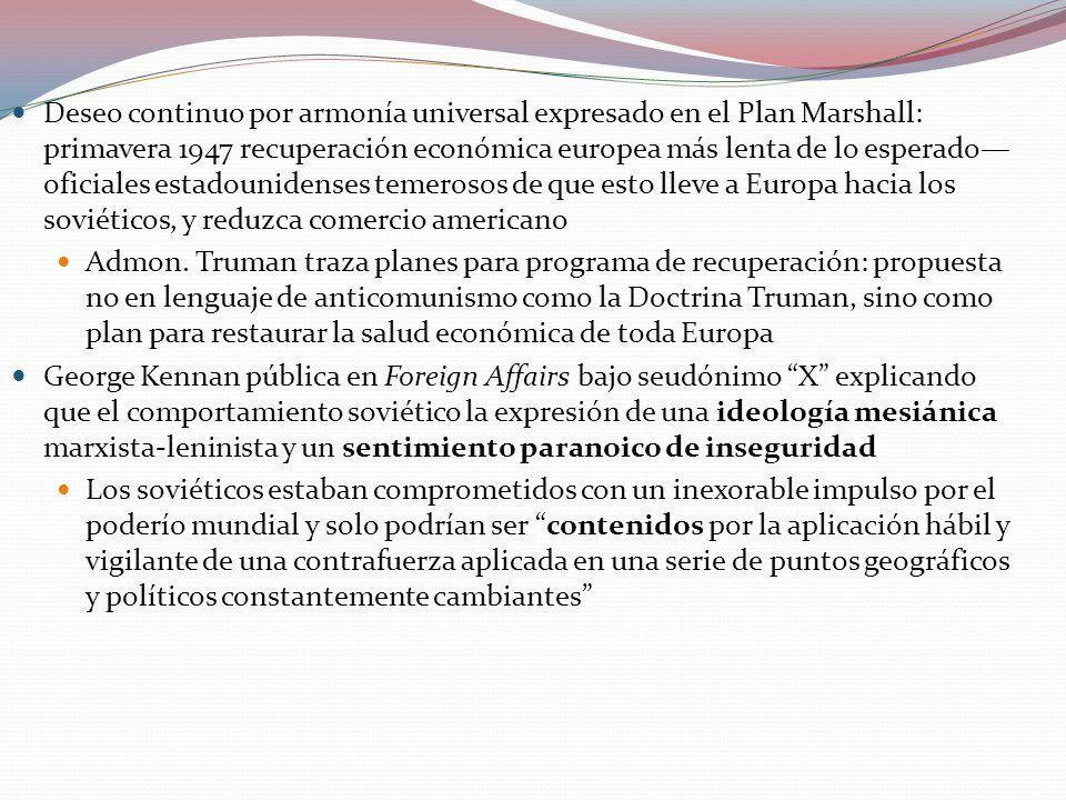 Deseo continuo por armonía universal expresado en el Plan Marshall: primavera 1947 recuperación económica europea más lenta de lo esperado—oficiales estadounidenses temerosos de que esto lleve a Europa hacia los soviéticos, y reduzca comercio americano