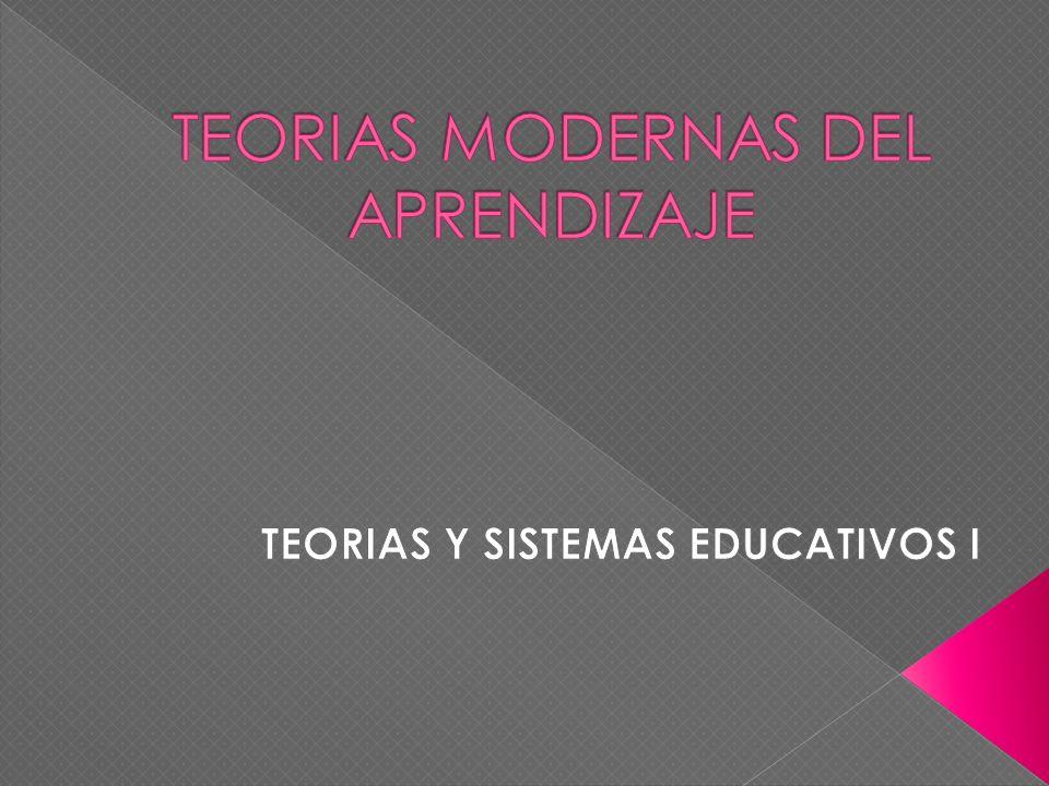 TEORIAS MODERNAS DEL APRENDIZAJE