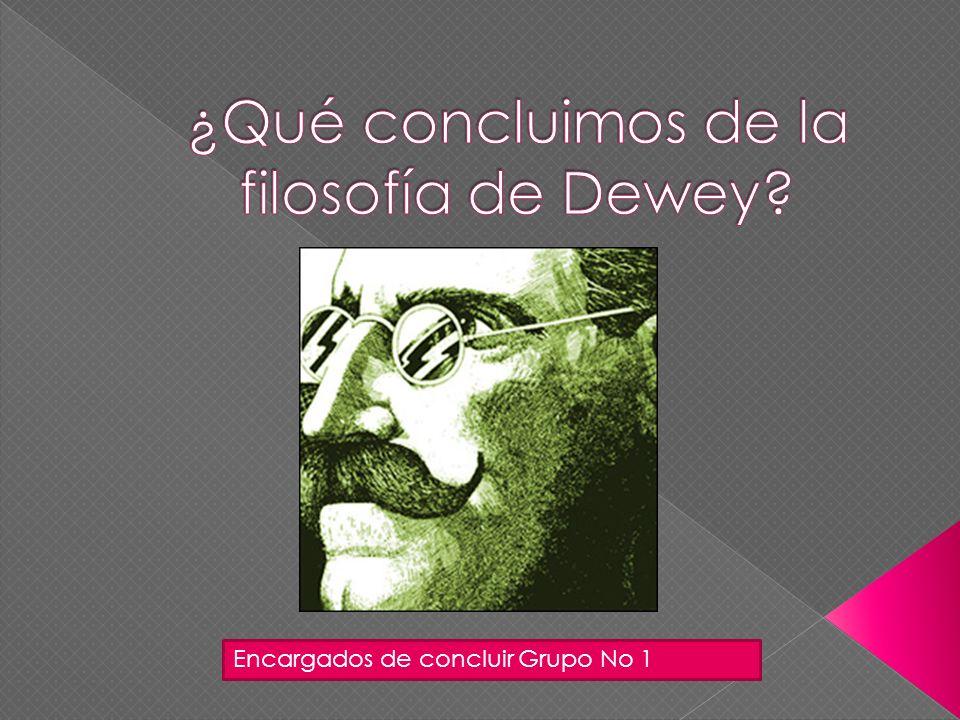 ¿Qué concluimos de la filosofía de Dewey