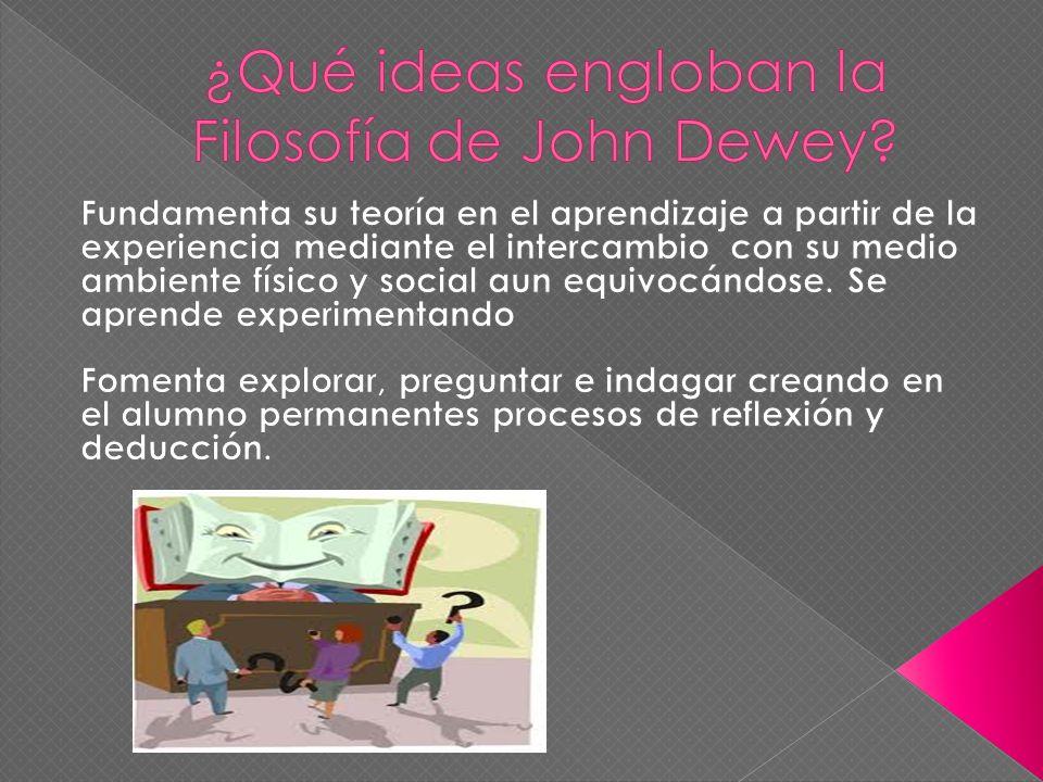 ¿Qué ideas engloban la Filosofía de John Dewey