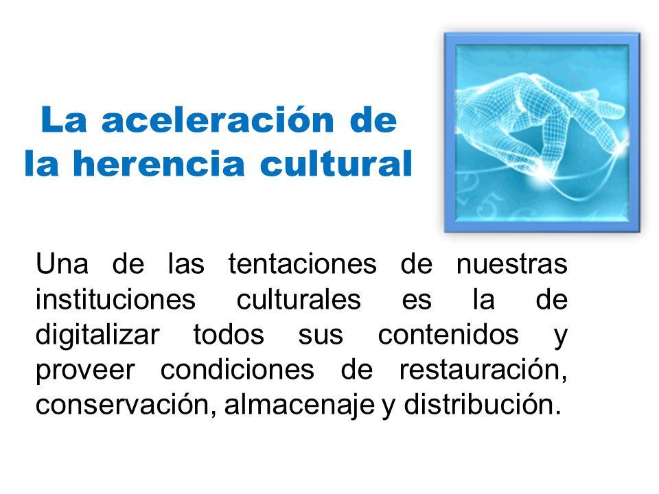 La aceleración de la herencia cultural