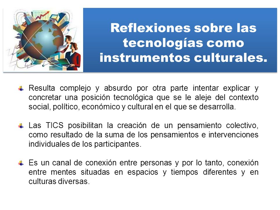 Reflexiones sobre las tecnologías como instrumentos culturales.