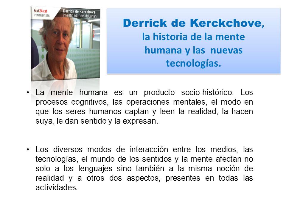Derrick de Kerckchove, la historia de la mente humana y las nuevas tecnologías.