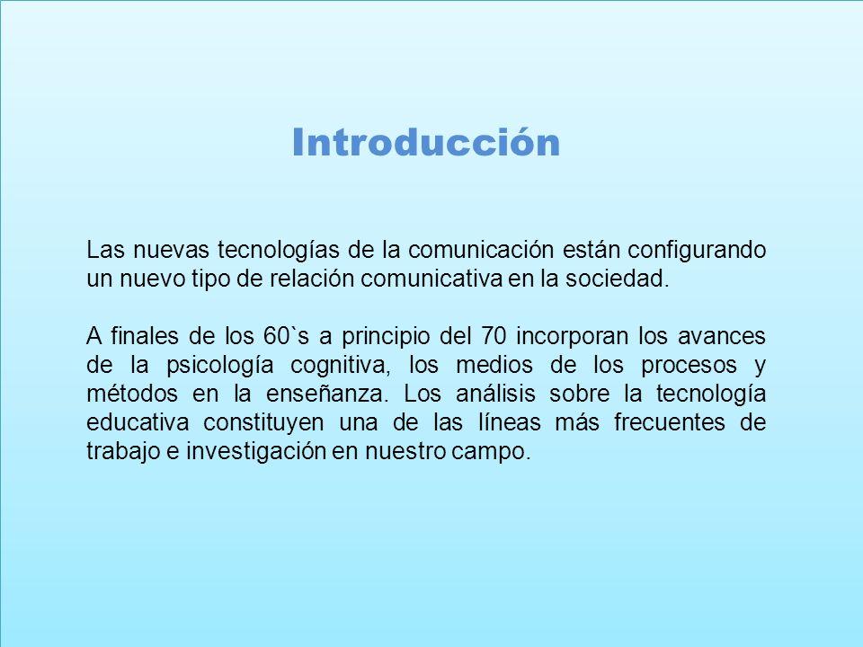 Introducción Las nuevas tecnologías de la comunicación están configurando un nuevo tipo de relación comunicativa en la sociedad.