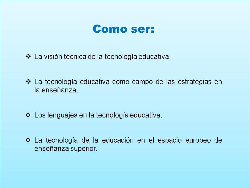 Como ser: La visión técnica de la tecnología educativa.