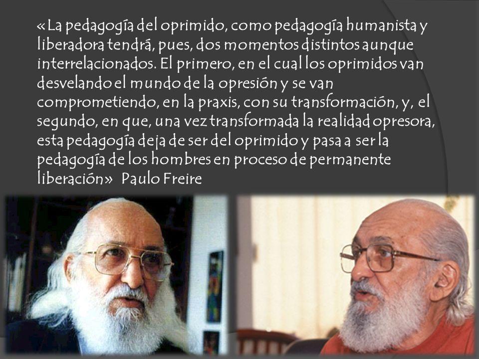 «La pedagogía del oprimido, como pedagogía humanista y liberadora tendrá, pues, dos momentos distintos aunque interrelacionados.