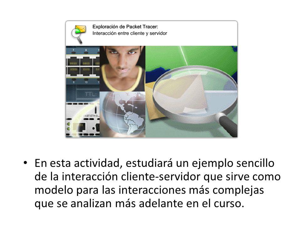 En esta actividad, estudiará un ejemplo sencillo de la interacción cliente-servidor que sirve como modelo para las interacciones más complejas que se analizan más adelante en el curso.