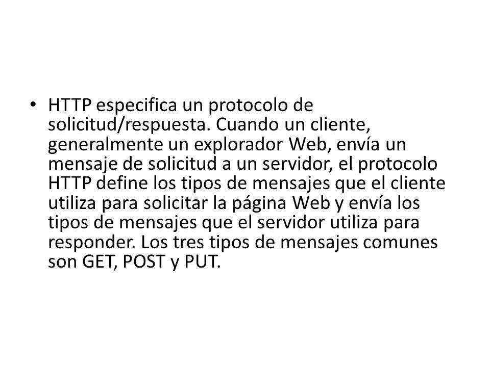 HTTP especifica un protocolo de solicitud/respuesta