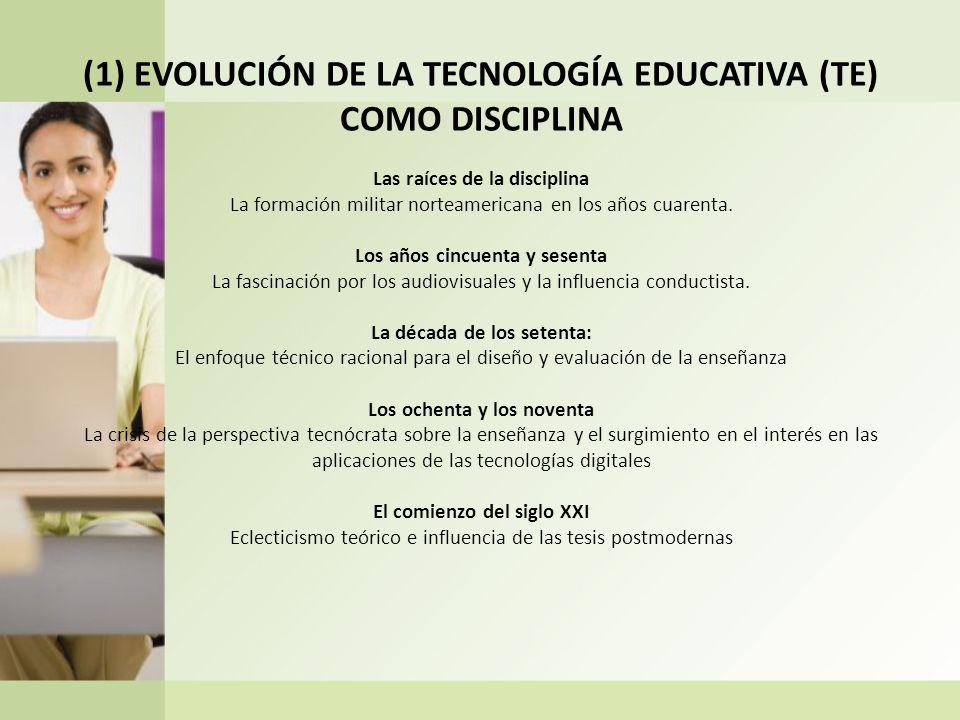 (1) EVOLUCIÓN DE LA TECNOLOGÍA EDUCATIVA (TE) COMO DISCIPLINA Las raíces de la disciplina La formación militar norteamericana en los años cuarenta.