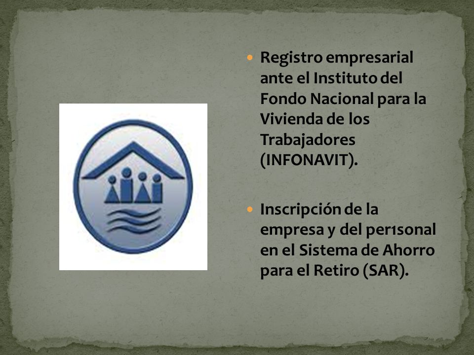 Registro empresarial ante el Instituto del Fondo Nacional para la Vivienda de los Trabajadores (INFONAVIT).