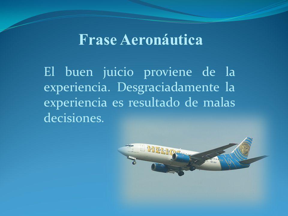 Frase Aeronáutica El buen juicio proviene de la experiencia.