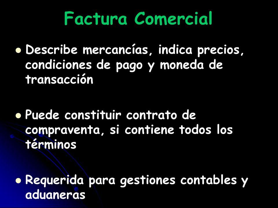 Factura ComercialDescribe mercancías, indica precios, condiciones de pago y moneda de transacción.