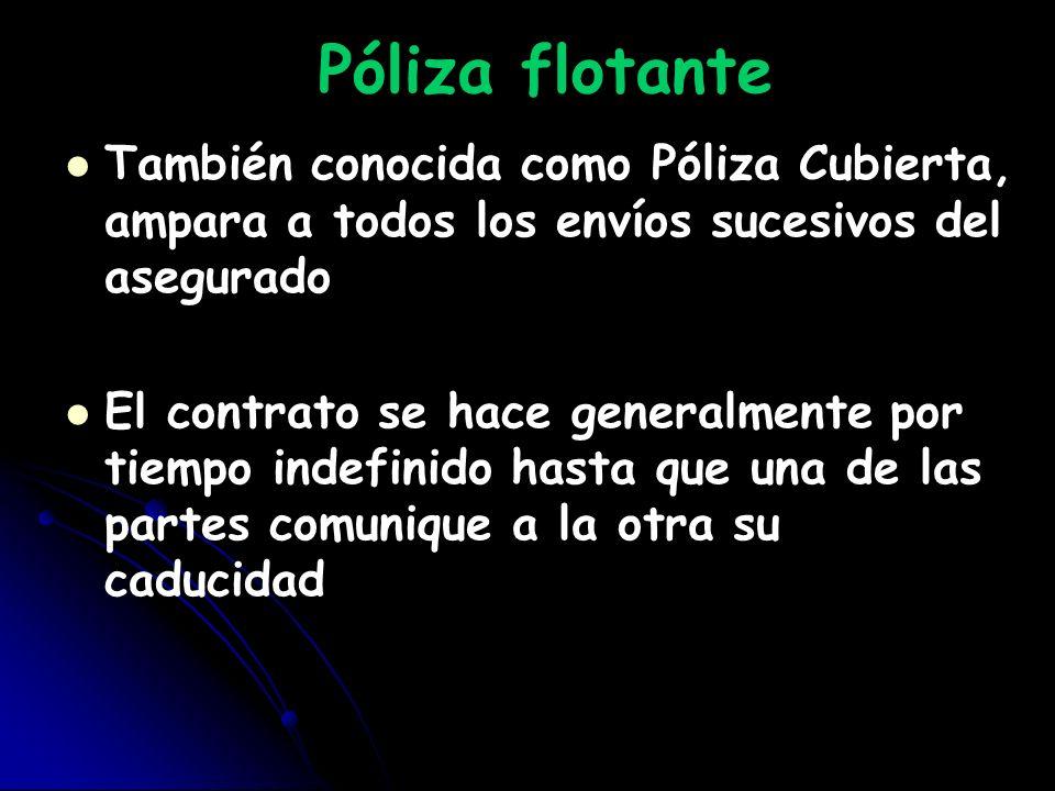 Póliza flotanteTambién conocida como Póliza Cubierta, ampara a todos los envíos sucesivos del asegurado.