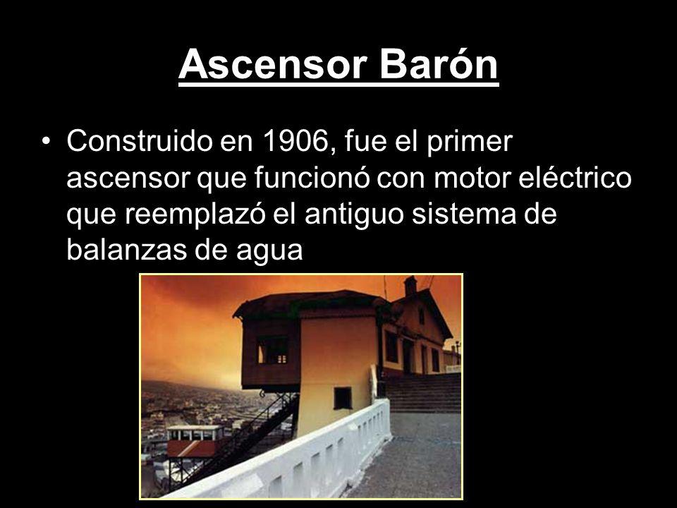 Ascensor Barón Construido en 1906, fue el primer ascensor que funcionó con motor eléctrico que reemplazó el antiguo sistema de balanzas de agua.