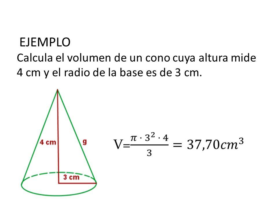 EJEMPLO Calcula el volumen de un cono cuya altura mide 4 cm y el radio de la base es de 3 cm.