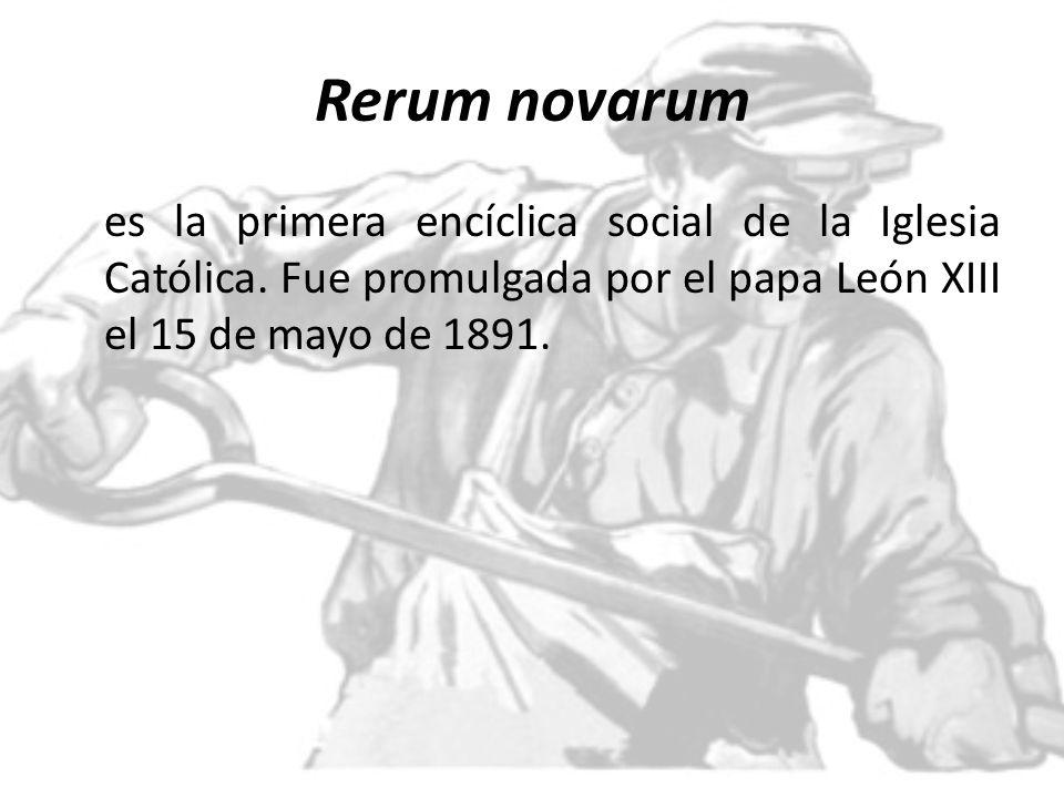Rerum novarum es la primera encíclica social de la Iglesia Católica.