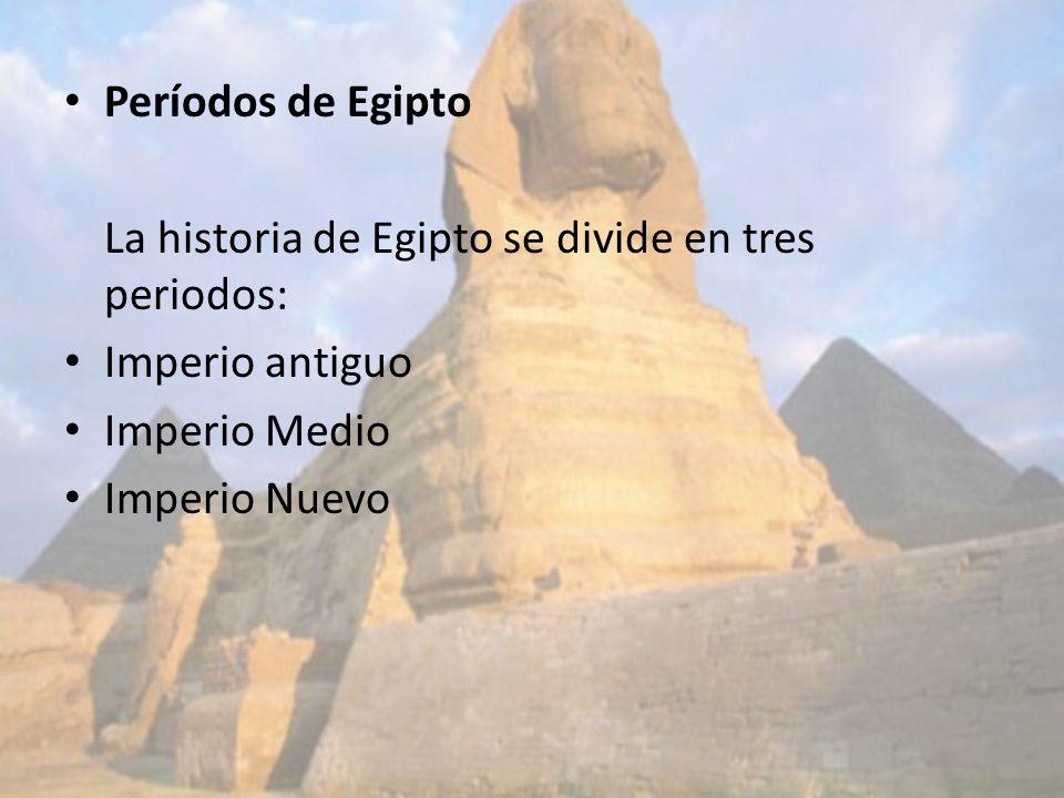 Períodos de EgiptoLa historia de Egipto se divide en tres periodos: Imperio antiguo. Imperio Medio.