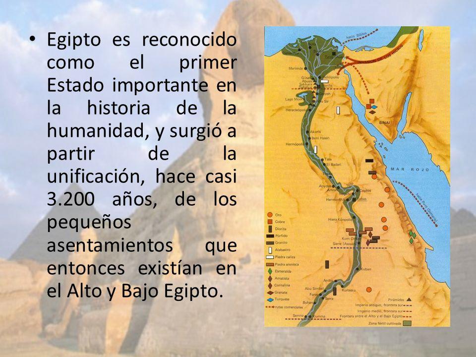 Egipto es reconocido como el primer Estado importante en la historia de la humanidad, y surgió a partir de la unificación, hace casi 3.200 años, de los pequeños asentamientos que entonces existían en el Alto y Bajo Egipto.