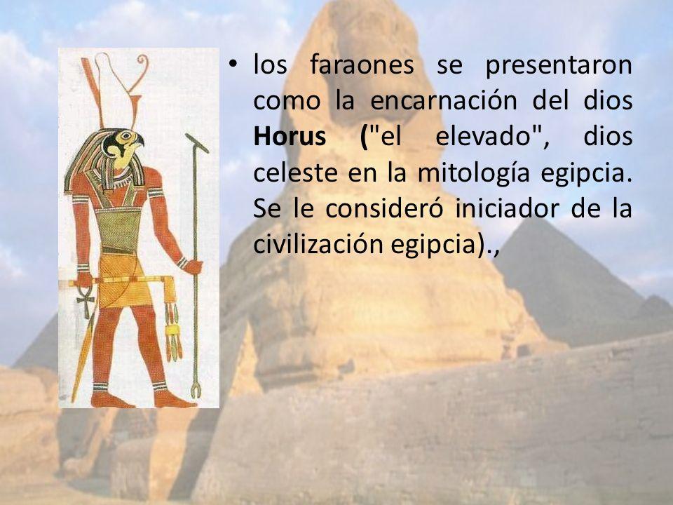 los faraones se presentaron como la encarnación del dios Horus ( el elevado , dios celeste en la mitología egipcia.