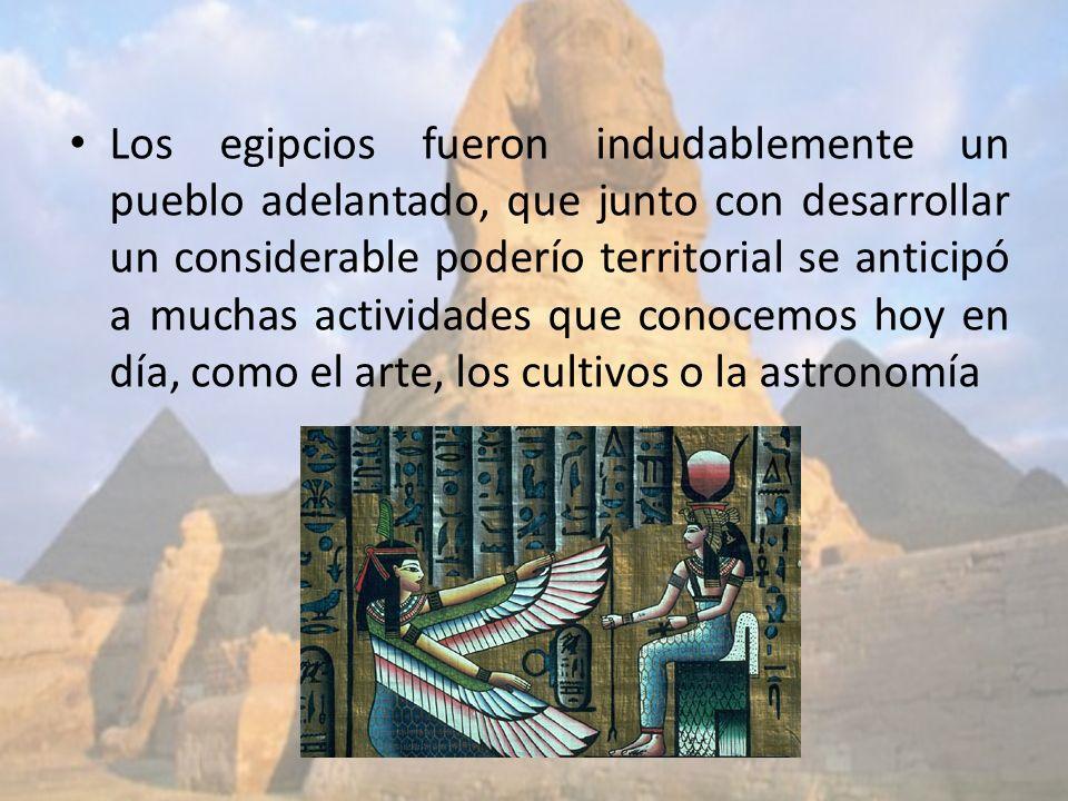 Los egipcios fueron indudablemente un pueblo adelantado, que junto con desarrollar un considerable poderío territorial se anticipó a muchas actividades que conocemos hoy en día, como el arte, los cultivos o la astronomía