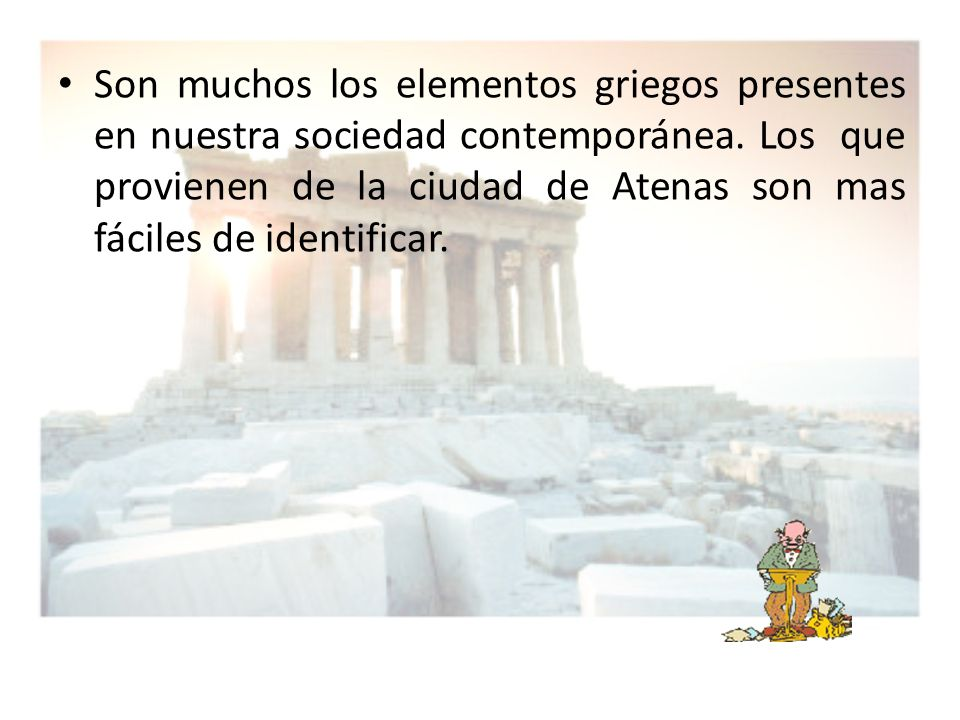Son muchos los elementos griegos presentes en nuestra sociedad contemporánea.