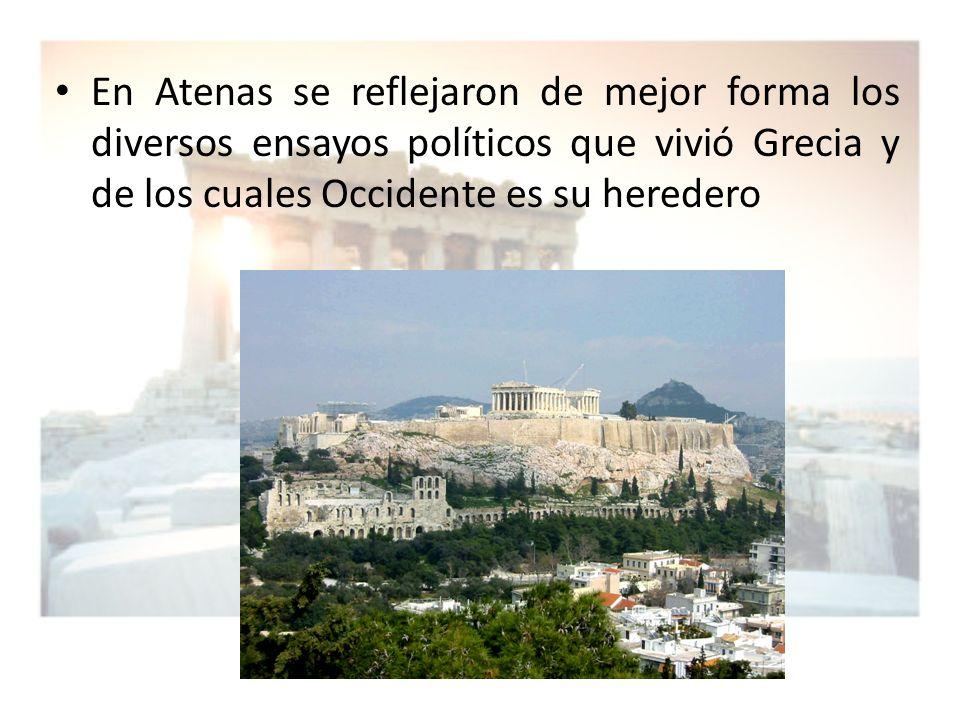 En Atenas se reflejaron de mejor forma los diversos ensayos políticos que vivió Grecia y de los cuales Occidente es su heredero