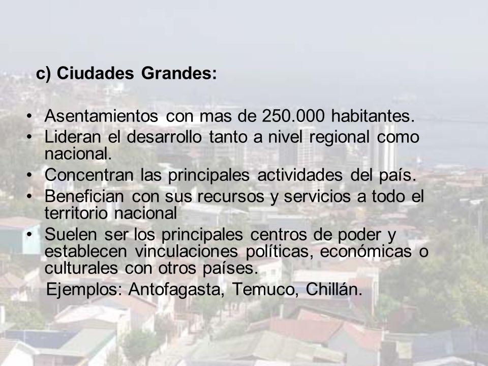 c) Ciudades Grandes: Asentamientos con mas de 250.000 habitantes. Lideran el desarrollo tanto a nivel regional como nacional.