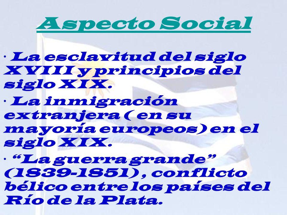 Aspecto Social· La esclavitud del siglo XVIII y principios del siglo XIX. · La inmigración extranjera ( en su mayoría europeos) en el siglo XIX.