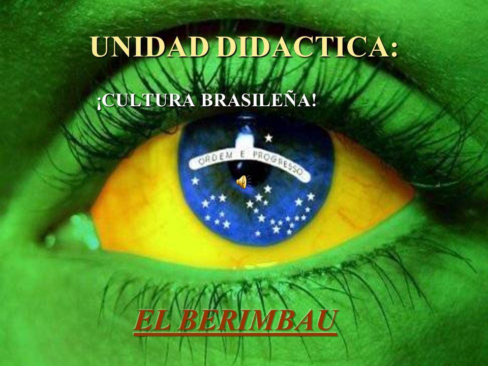 UNIDAD DIDACTICA: ¡CULTURA BRASILEÑA! EL BERIMBAU