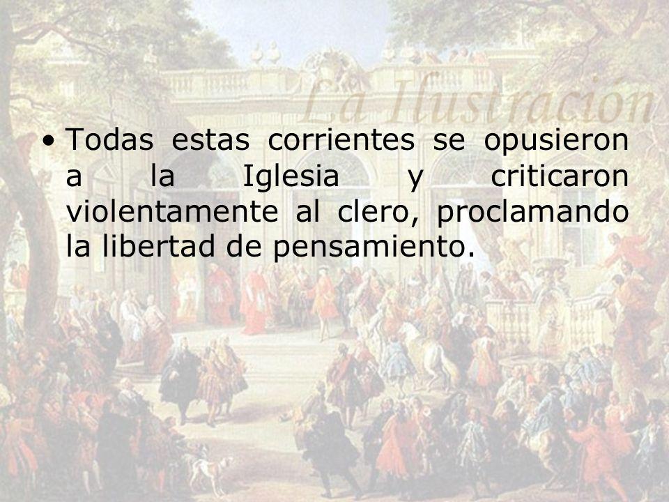 Todas estas corrientes se opusieron a la Iglesia y criticaron violentamente al clero, proclamando la libertad de pensamiento.
