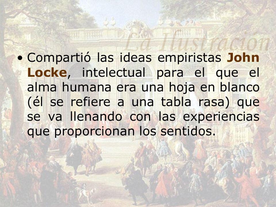 Compartió las ideas empiristas John Locke, intelectual para el que el alma humana era una hoja en blanco (él se refiere a una tabla rasa) que se va llenando con las experiencias que proporcionan los sentidos.