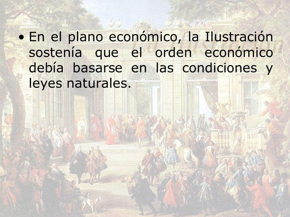 En el plano económico, la Ilustración sostenía que el orden económico debía basarse en las condiciones y leyes naturales.
