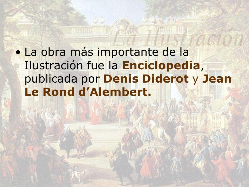 La obra más importante de la Ilustración fue la Enciclopedia, publicada por Denis Diderot y Jean Le Rond d'Alembert.